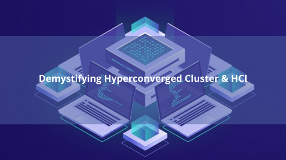 Demystifying Hyperconverged Cluster & HCI