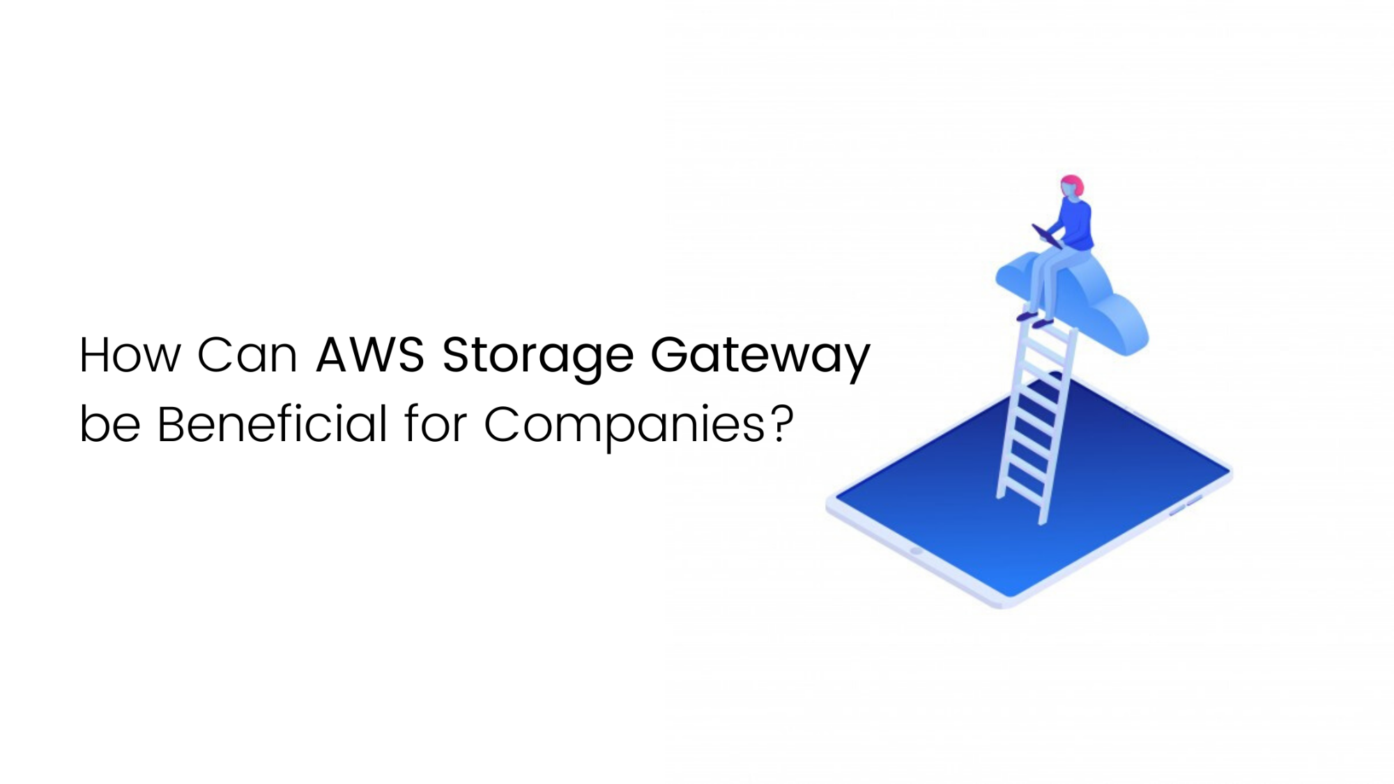 How Can AWS Storage Gateway be Beneficial for Companies?