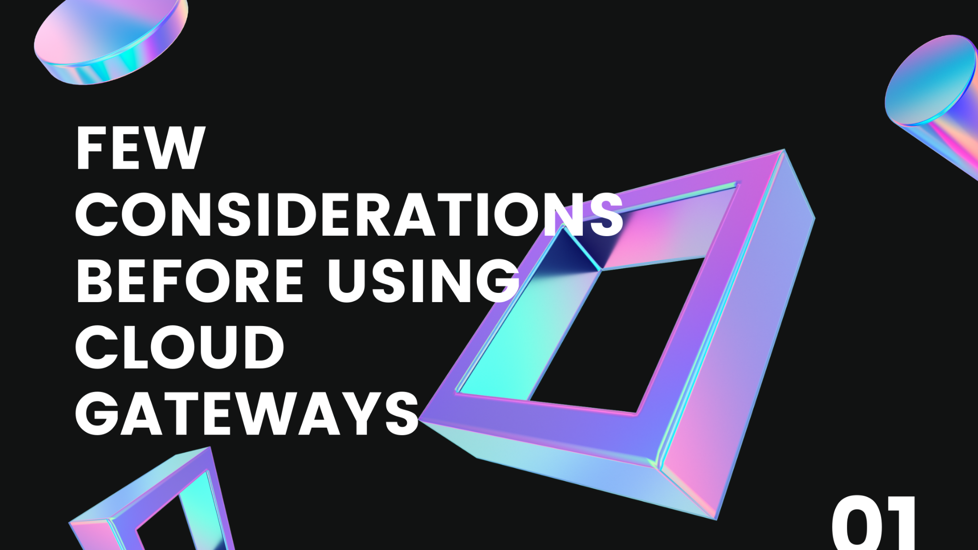 FEW CONSIDERATIONS BEFORE USING CLOUD GATEWAYS